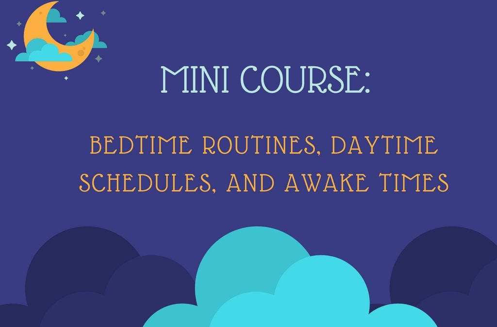 Mini Course: Bedtime Routines, Daytime Schedules, & Awake Times